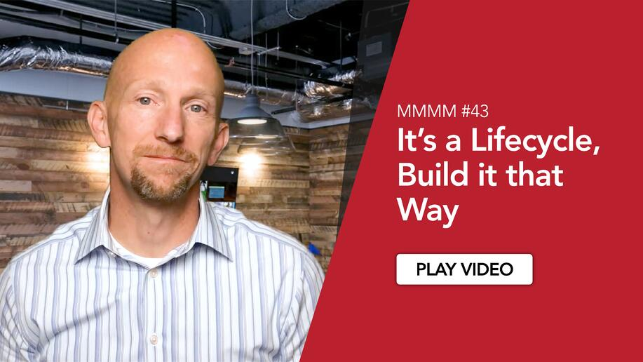 MMMM #43 - It's a lifecycle, build it that way