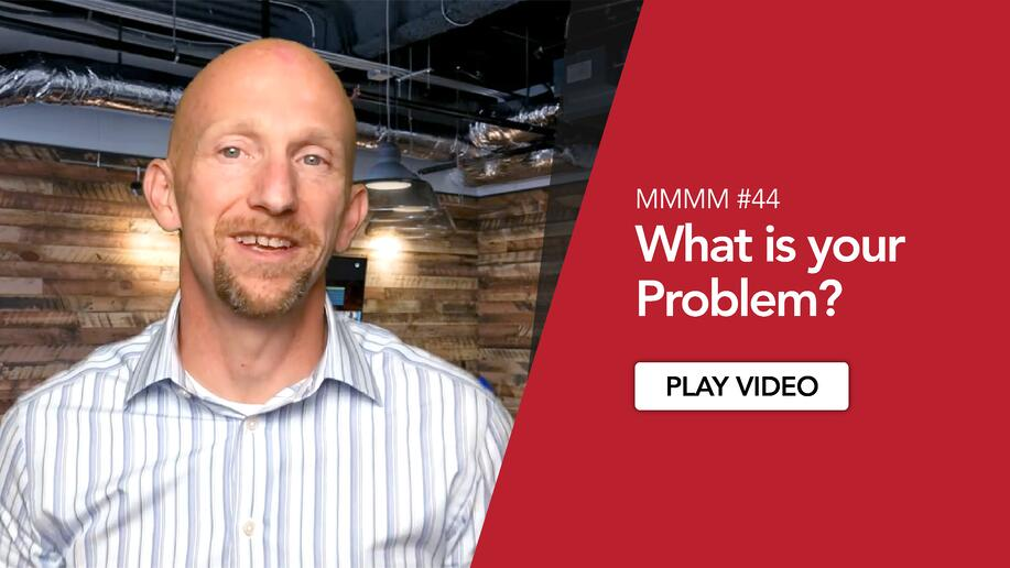 MMMM #44 - What is your problem?