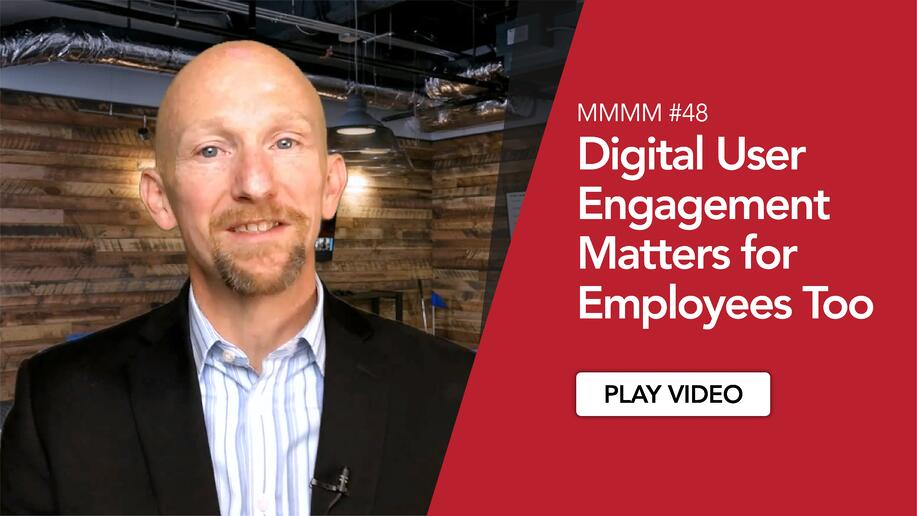 MMMM #48 - Digital User Engagement Matters for Employees Too